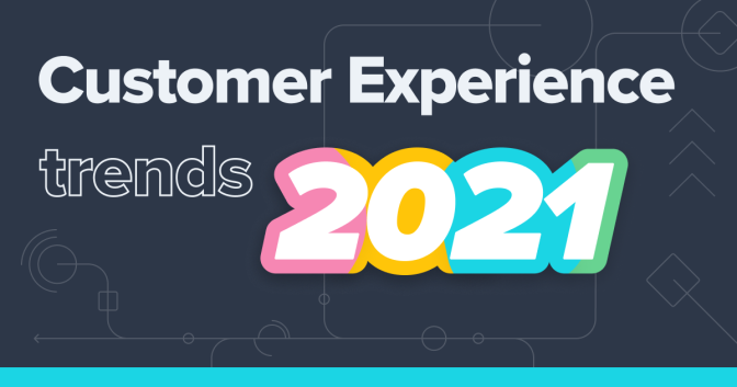 4 Key Customer Experience Trends 2021