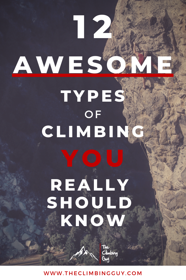 12 Awesome Types Of Climbing You Really Should Know The Climbing Guy