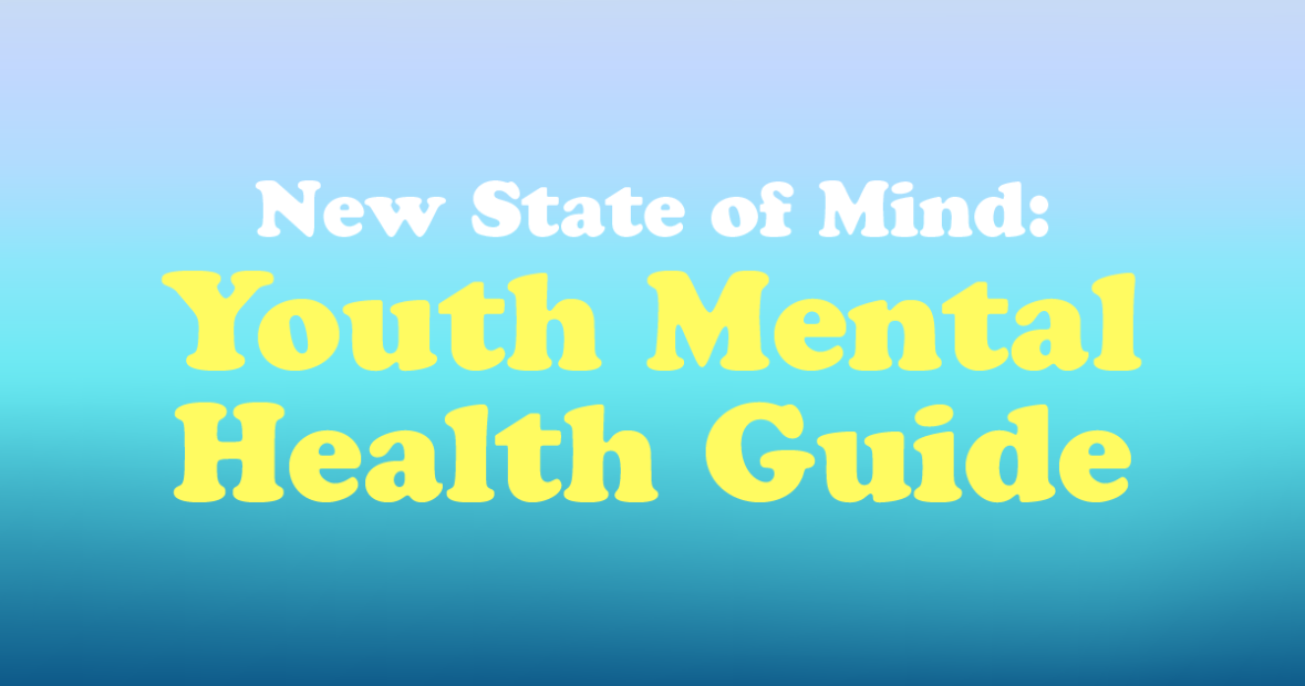 "Text saying: ""New State of Mind: Youth Mental Health Guide"" on top of a black and green gradient background."