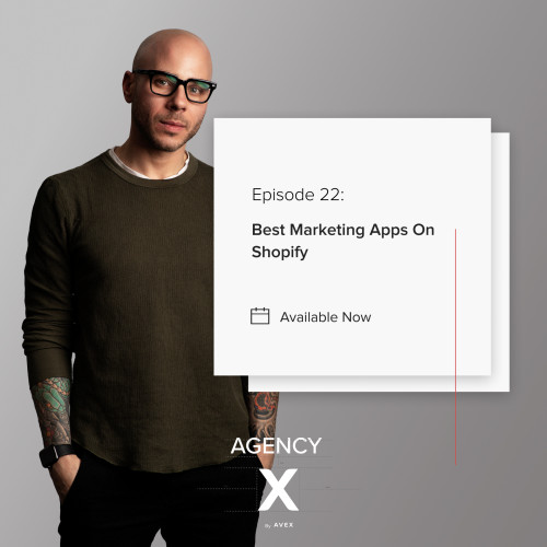 Agency X Podcast: Best Marketing Apps On Shopify
