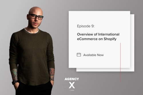Agency X Podcast: International E-commerce on Shopify