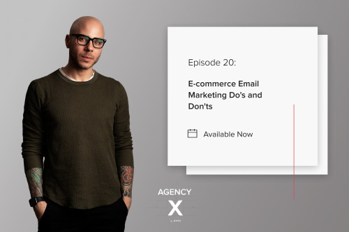Agency X Podcast: E-commerce Email Marketing Do's and Don'ts (w/Morgan Mulloy, our Email Marketing Manager)
