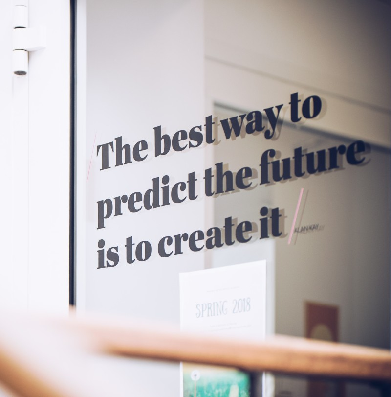 The besy way to predict the future is to create it.