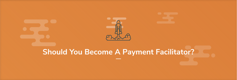 Should You Become a Payment Facilitator?