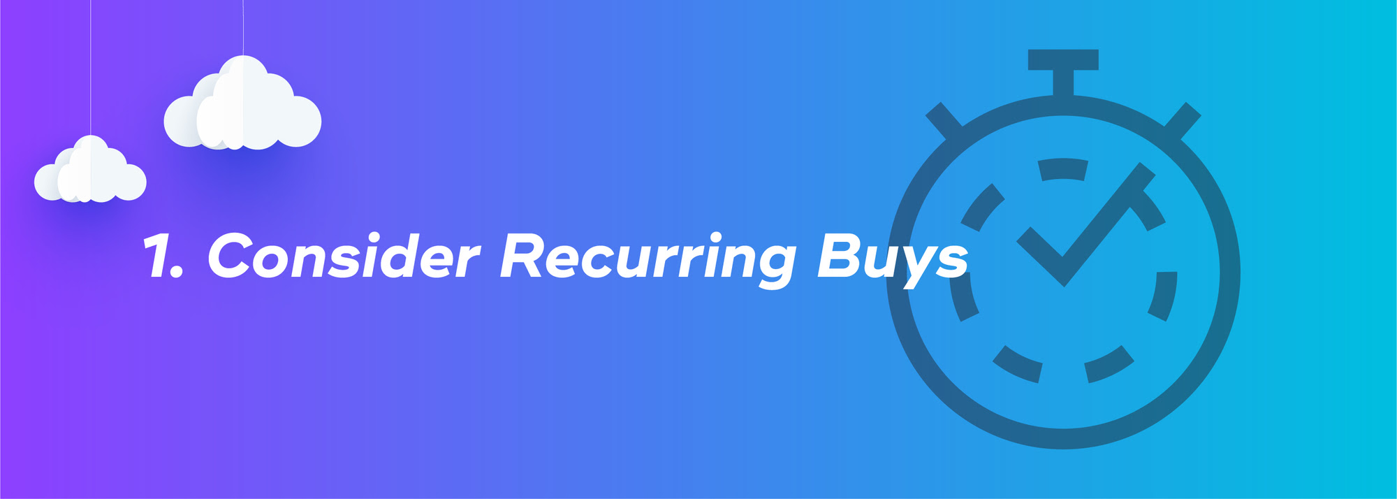 1. Consider Recurring Buys