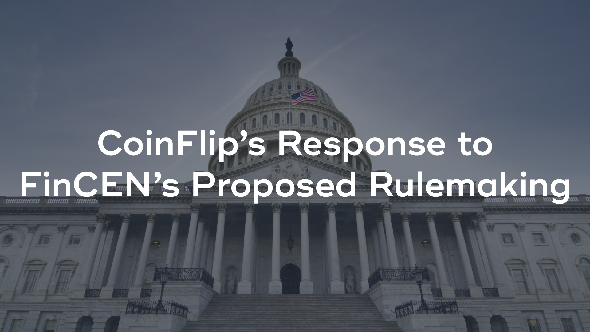 Cover Image for CoinFlip's Comment Letter Regarding FinCEN's Proposed Rulemaking