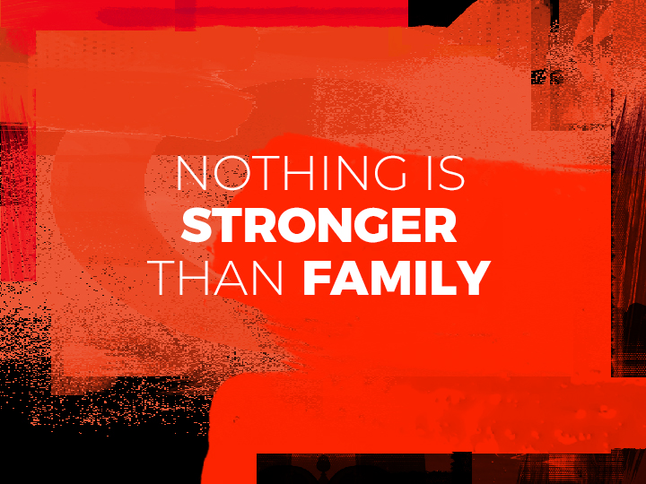 Nothing Is Stronger Than Family