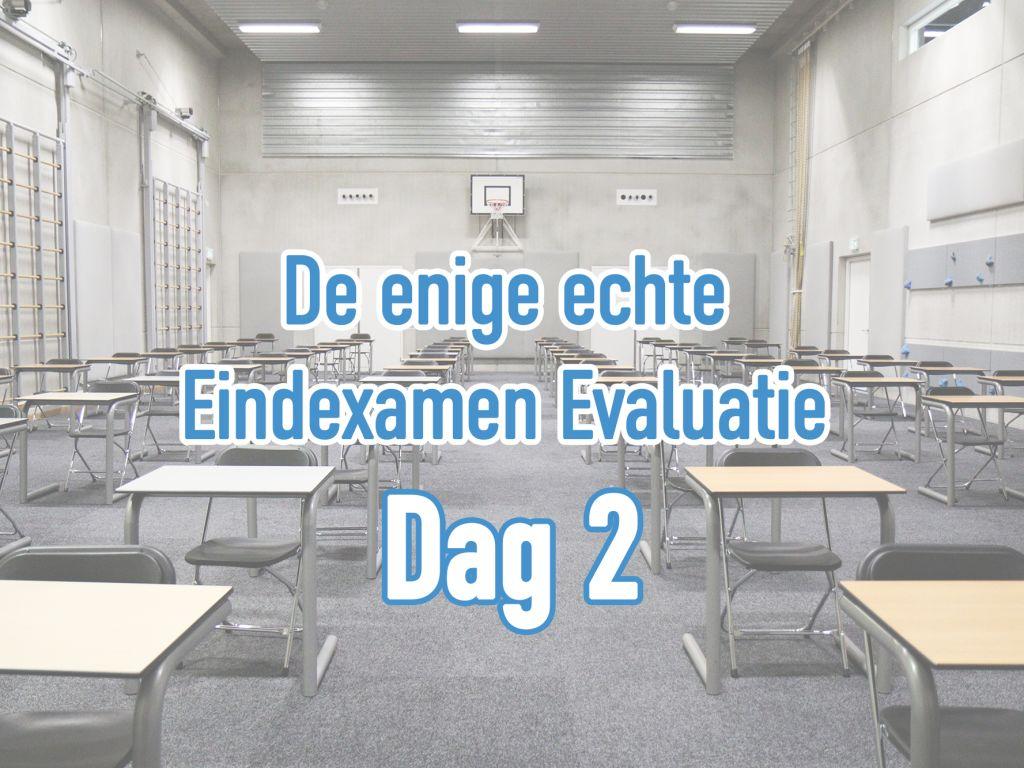 De enige echte Eindexamen Evaluatie #2: dinsdag 18 mei