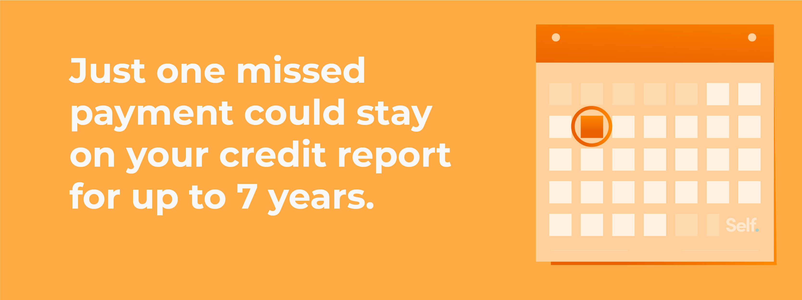 One missed payment can stay on your credit report for 7 years