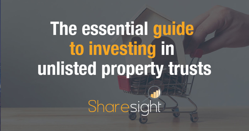 The essential guide to investing in unlisted property trusts