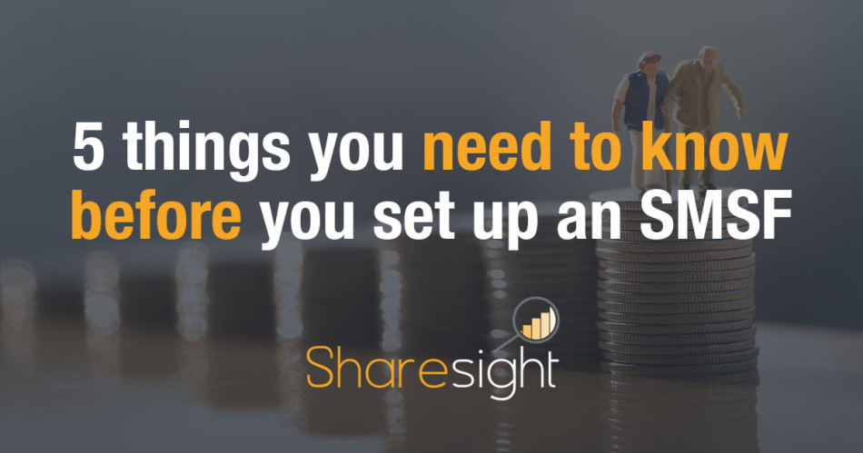 5 things you need to know before you set up an SMSF