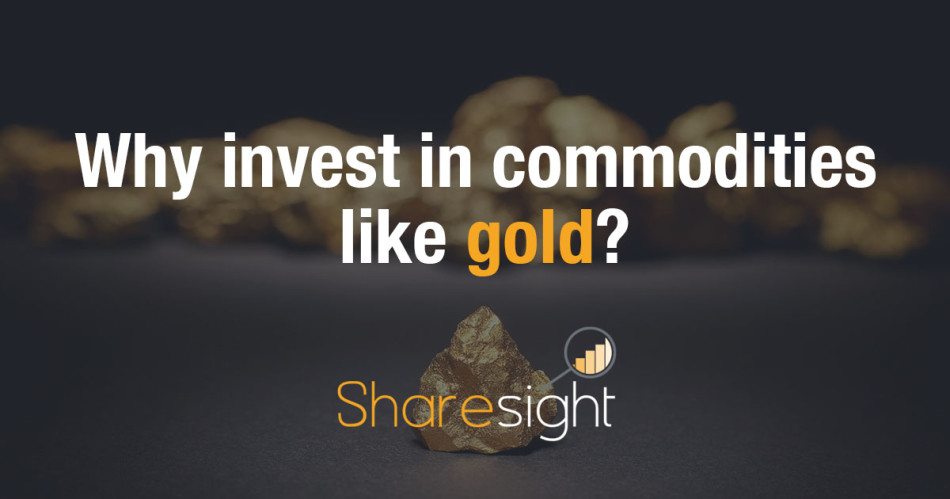 Why invest in commodities like gold