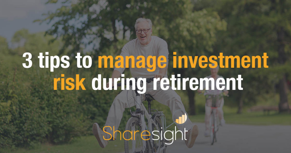 3 tips to manage investment risk during retirement