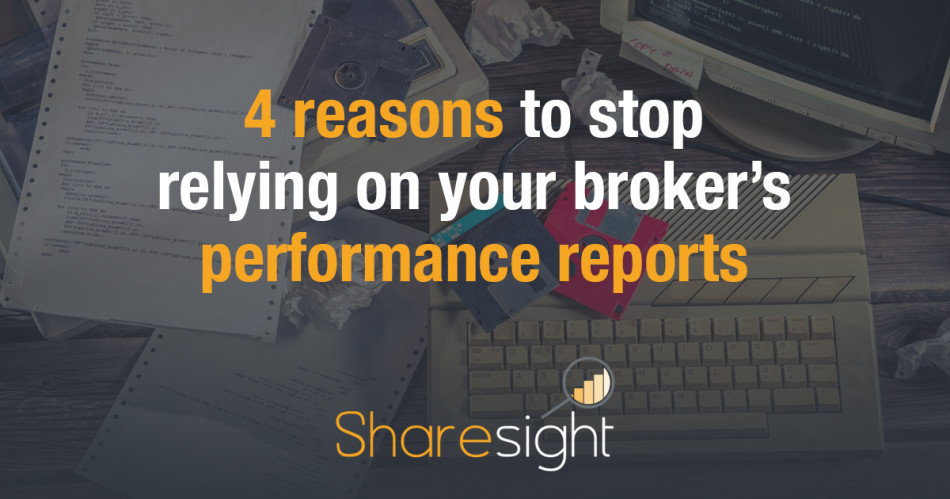 featured - 4 reasons to stop relying on your broker's performance reports