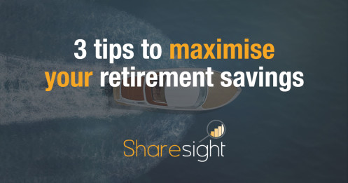 3 tips to maximise your retirement savings