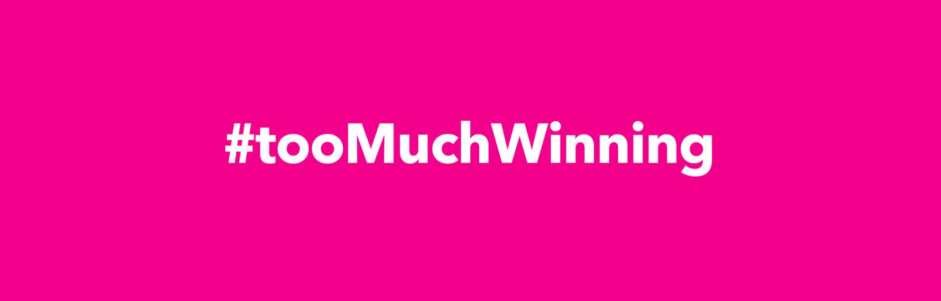 #tooMuchWinning