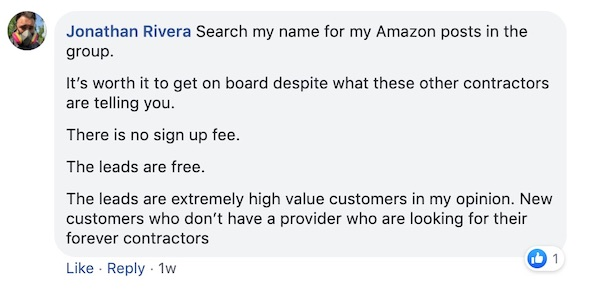 Jonathan Rivera: Search my name for my Amazon posts in the group.   It's work it to get o board, despite what theses other contractors are telling you.   There is no signup fee.   The leads are extremely high-value customers in my opinion. New customers who don't have a provider and are looking for their forever contractor.