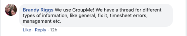 Brand Riggs: We use GroupMe! We have ahead of different types of information, like general, fix it, timesheet errors, management, etc.