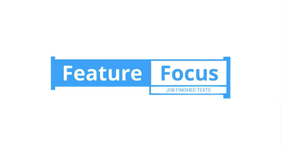 feature focus - job finished texts