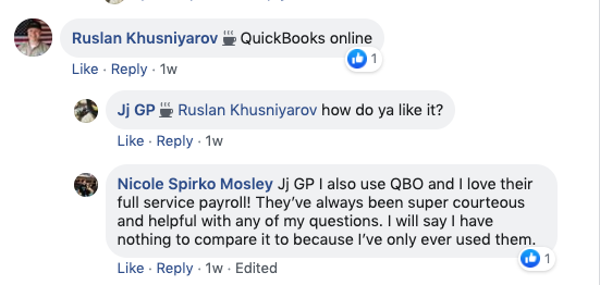 Ruslan Kyusniyarov: Quickbooks Online  Jj GP: Ruslan Kyusniyarov How do ya like it?   Nicole Spirko Mosley: Jj GP I also us QBO and I love their full-service payroll! They've always been super courteous and helpful with any of my questions. I will say I have nothing to compare to it because I've only ever used them.