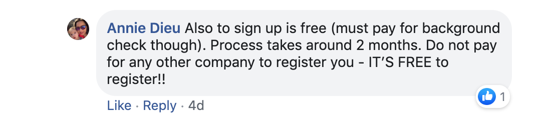 Annie Dieu: Also to sign up us free (must pay for background check though). The process takes around 2 months. Do not pay for any other company to register you - It's free to register!!