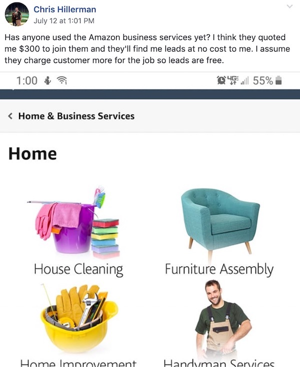 Chris Hillerman:  July 12 at 1:01 PM  Has anyone used Amazon Business Services yet? I think that they quoted me $300 to join them and they'll find me leads at no cost. I assume that they charge customers more for the jobs, so leads are free.
