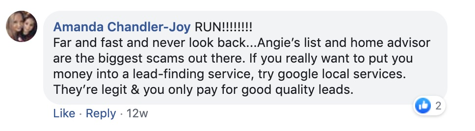 Amanda Chandler-Joy: Run!!! Far and fast and never look back...Angie's List and Home advisor are the biggest scams out there. If you really want to put your money into a lead-finding service, try Google Local Services. They're legit and you only pay for good quality leads.