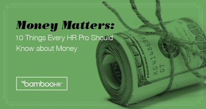 Money Matters: 10 Things Every HR Pro Should Know about Money