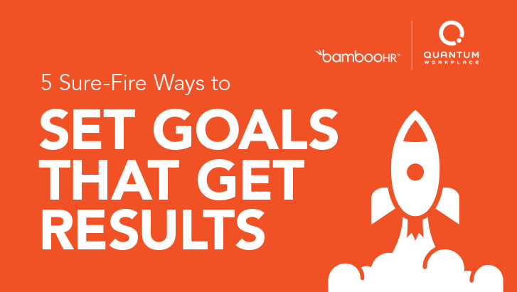 5 Sure-Fire Ways to Set Goals That Get Results