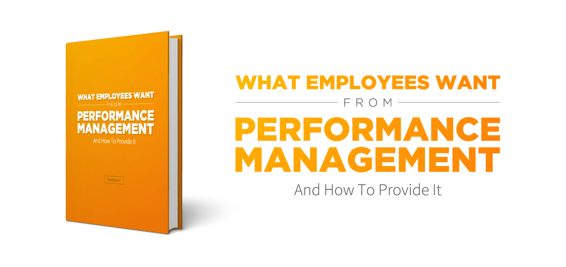 What Employees Want From Performance Management And How To Provide It