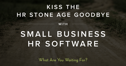 Kiss The HR Stone Age Goodbye With Small Business HR Software