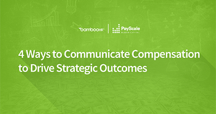 4 Ways To Communicate Compensation to Drive Strategic Outcomes