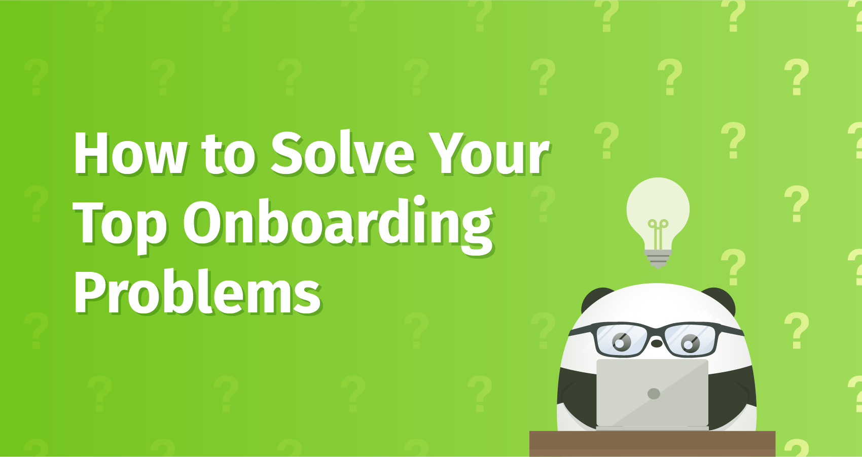 How to Solve Your Top Onboarding Problems