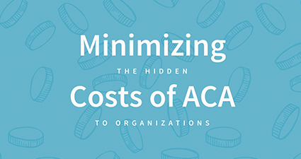 ACA Costs - Minimizing The Hidden Costs Of ACA To Organizations