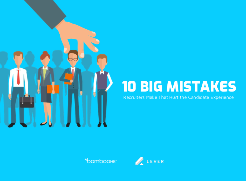 10 Big Mistakes Recruiters Make That Hurt the Candidate Experience