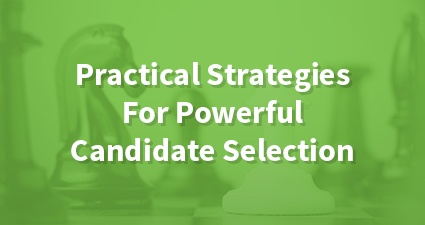 Practical Strategies For Powerful Candidate Selection