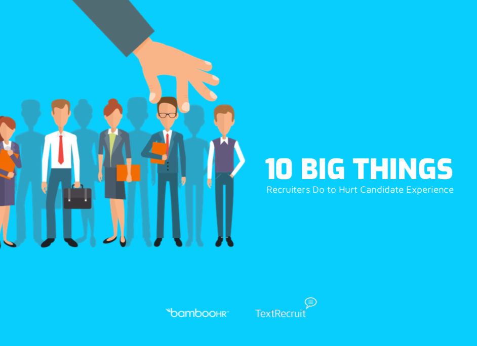 10 Big Things Recruiters Do to Hurt Candidate Experience