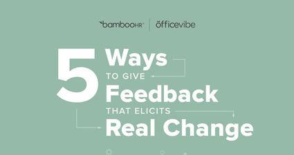 5 Ways to Give Feedback that Elicits Real Change