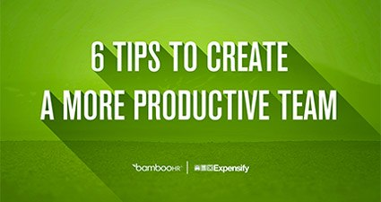 6 Tips To Create A More Productive Team