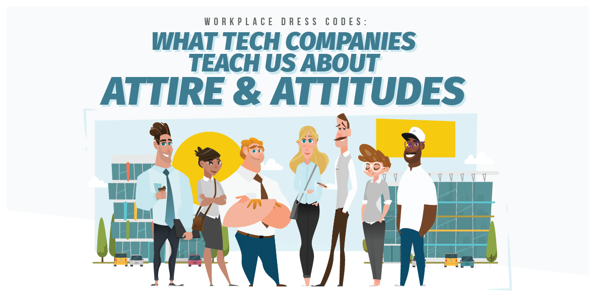 Workplace Dress Codes - What Tech Companies Teach us About Attire & Attitudes