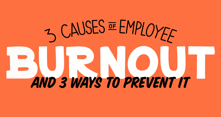 3 Causes of Employee Burnout And 3 Ways to Prevent It