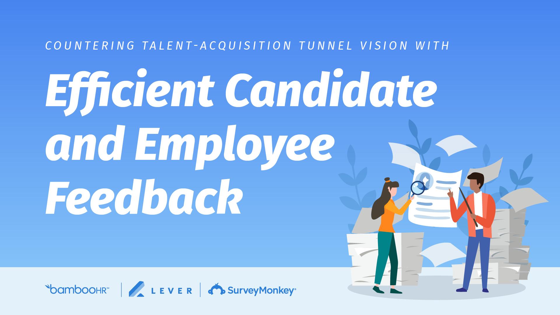 用有效的候选人和员工反馈来应对人才获取的狭窄视野
