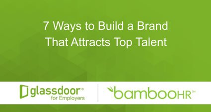 7 Ways To Build A Brand That Attracts Top Talent
