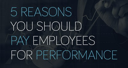 5 Reasons You Should Pay Employees For Performance
