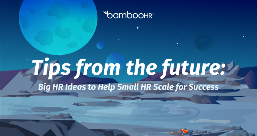 Tips from the Future: Big HR Ideas to Help Small HR Scale for Success