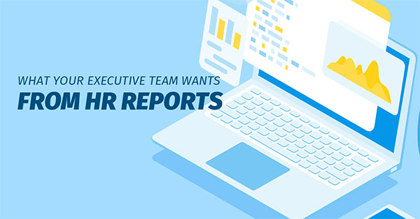 What Your Executive Team Wants from HR Reports
