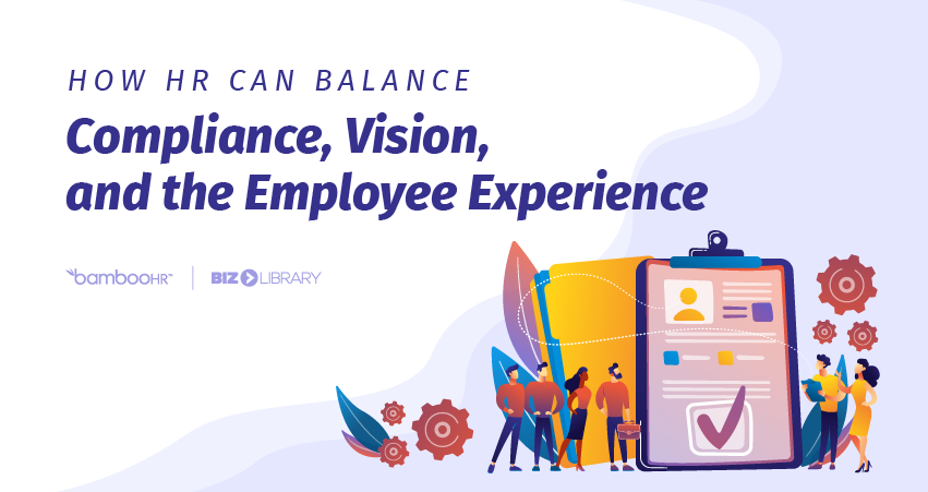 How HR Can Balance Compliance, Vision, and the Employee Experience