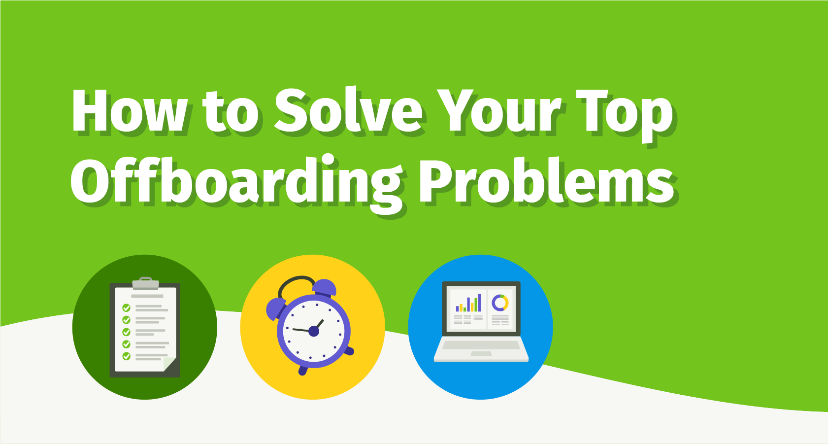 How to Solve Your Top Offboarding Problems