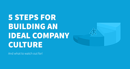5 Steps for Building an Ideal Company Culture