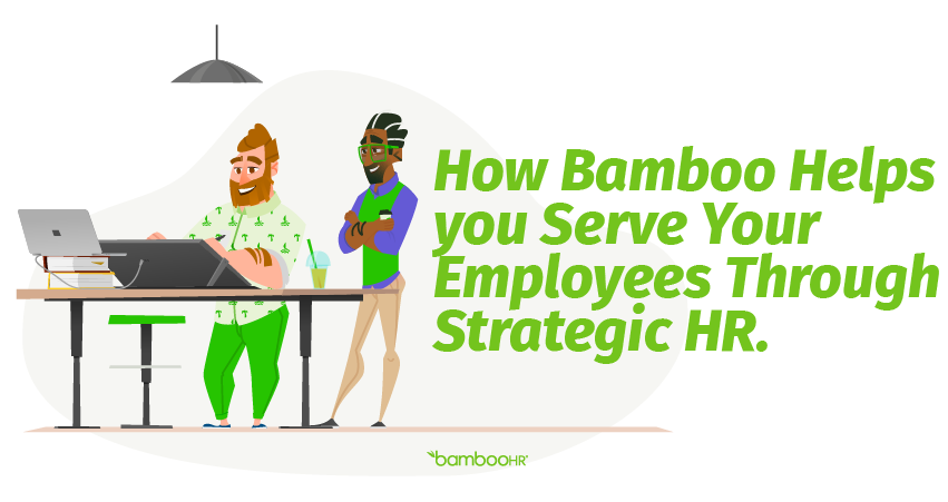 How BambooHR Helps You Serve Your Employees through Strategic HR